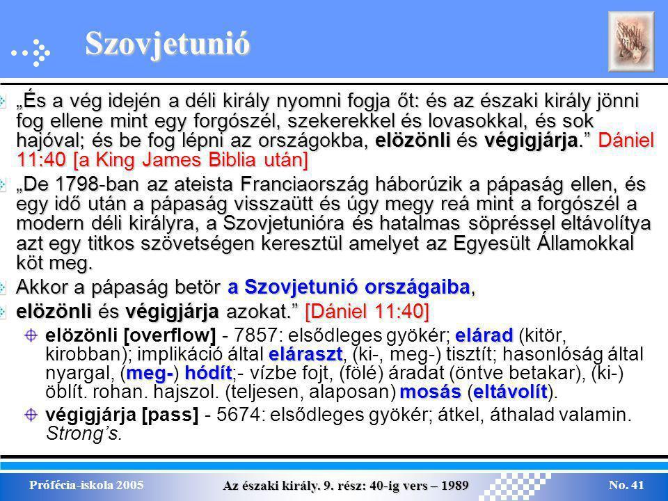 """Az északi király. 9. rész: 40-ig vers – 1989 Prófécia-iskola 2005No. 41 Szovjetunió """"És a vég idején a déli király nyomni fogja őt: és az északi királ"""