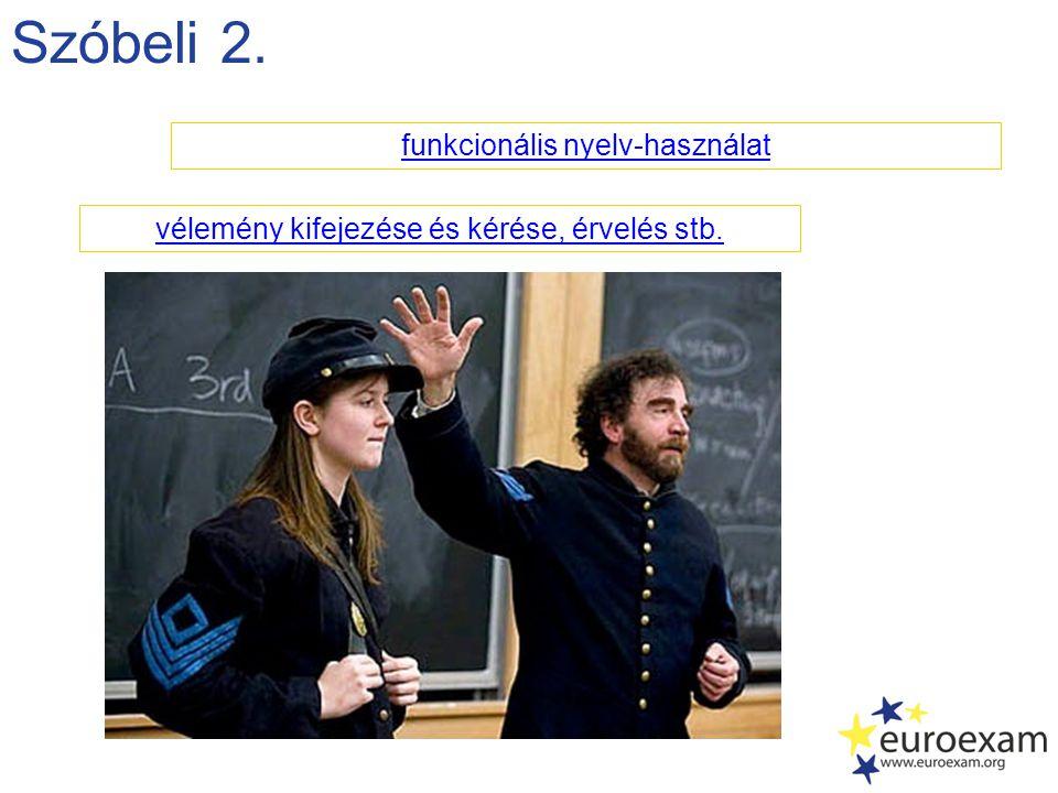 Szóbeli 2. funkcionális nyelv-használat vélemény kifejezése és kérése, érvelés stb.