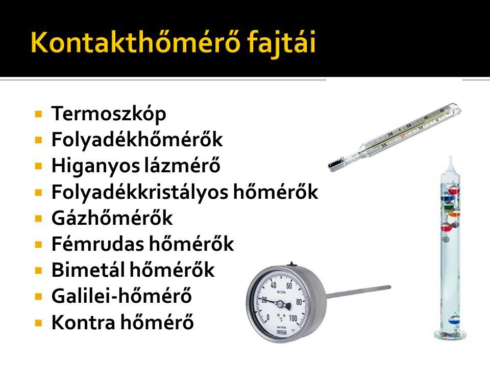  Termoszkóp  Folyadékhőmérők  Higanyos lázmérő  Folyadékkristályos hőmérők  Gázhőmérők  Fémrudas hőmérők  Bimetál hőmérők  Galilei-hőmérő  Kontra hőmérő
