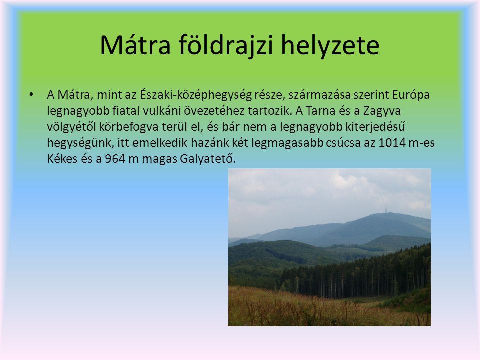 Mátra földrajzi helyzete A Mátra, mint az Északi-középhegység része, származása szerint Európa legnagyobb fiatal vulkáni övezetéhez tartozik. A Tarna