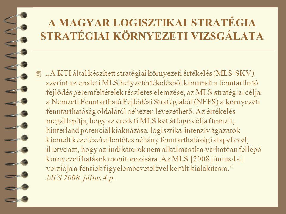 """A MAGYAR LOGISZTIKAI STRATÉGIA STRATÉGIAI KÖRNYEZETI VIZSGÁLATA 4 """"A KTI által készített stratégiai környezeti értékelés (MLS-SKV) szerint az eredeti MLS helyzetértékelésből kimaradt a fenntartható fejlődés peremfeltételek részletes elemzése, az MLS stratégiai célja a Nemzeti Fenntartható Fejlődési Stratégiából (NFFS) a környezeti fenntarthatóság oldaláról nehezen levezethető."""