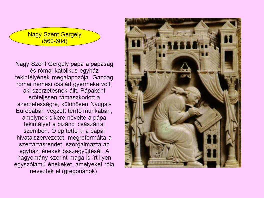 Nagy Szent Gergely (560-604) Nagy Szent Gergely pápa a pápaság és római katolikus egyház tekintélyének megalapozója. Gazdag római nemesi család gyerme