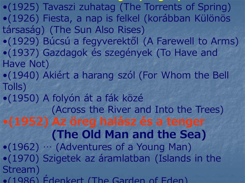 Ernest Hemingway regényei: (1925) Tavaszi zuhatag (The Torrents of Spring) (1926) Fiesta, a nap is felkel (korábban Különös társaság) (The Sun Also Rises) (1929) Búcsú a fegyverektől (A Farewell to Arms) (1937) Gazdagok és szegények (To Have and Have Not) (1940) Akiért a harang szól (For Whom the Bell Tolls) (1950) A folyón át a fák közé (Across the River and Into the Trees) (1952) Az öreg halász és a tenger (The Old Man and the Sea) (1962) … (Adventures of a Young Man) (1970) Szigetek az áramlatban (Islands in the Stream) (1986) Édenkert (The Garden of Eden)