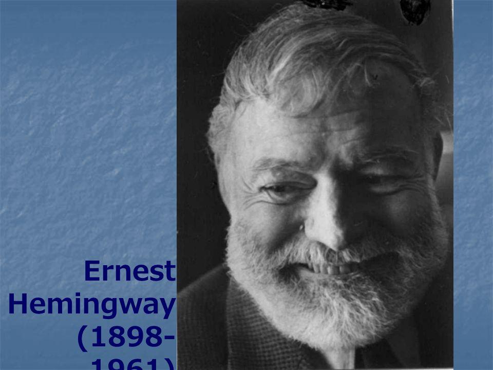 Ernest Hemingway (1898- 1961)
