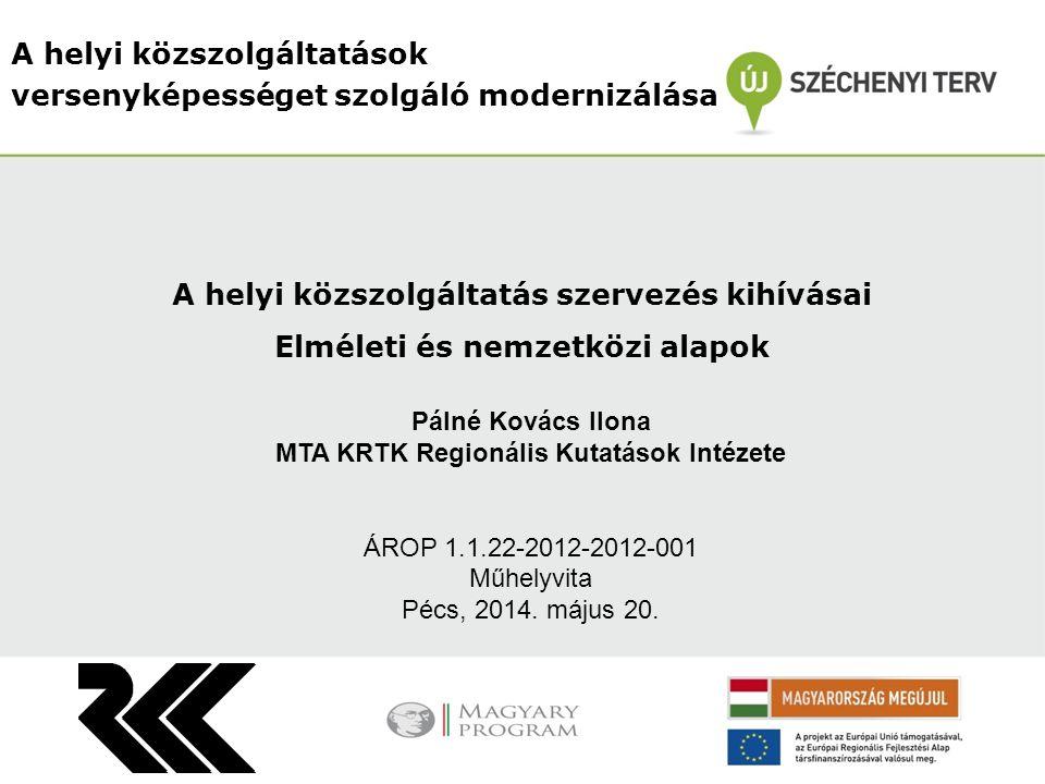 A helyi közszolgáltatások versenyképességet szolgáló modernizálása Pálné Kovács Ilona MTA KRTK Regionális Kutatások Intézete ÁROP 1.1.22-2012-2012-001