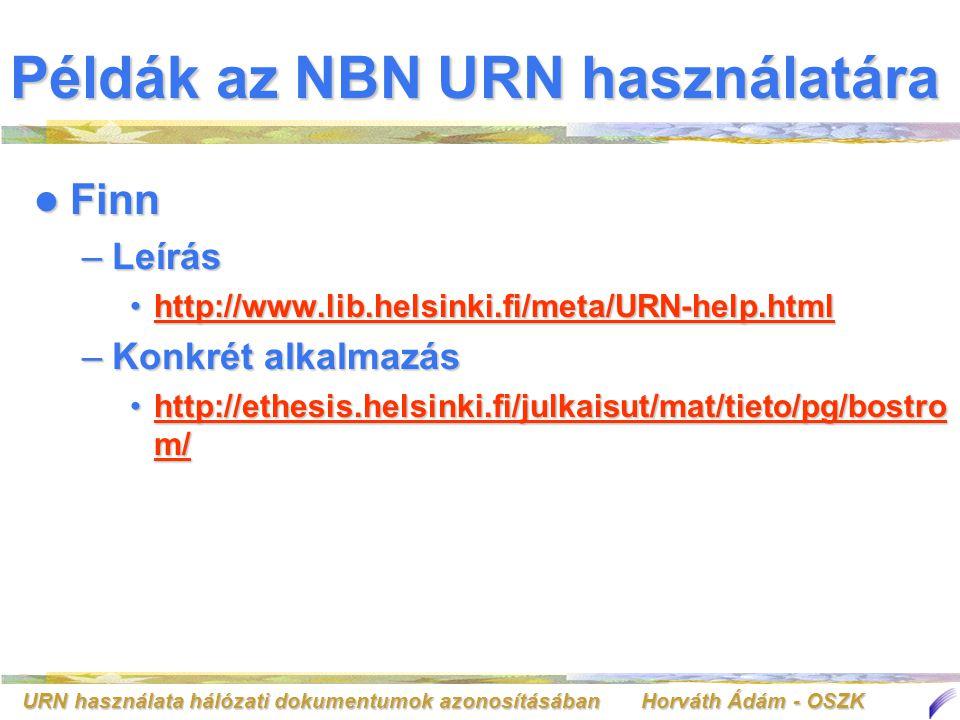URN használata hálózati dokumentumok azonosításában Horváth Ádám - OSZK Példák az NBN URN használatára Finn Finn –Leírás http://www.lib.helsinki.fi/meta/URN-help.htmlhttp://www.lib.helsinki.fi/meta/URN-help.htmlhttp://www.lib.helsinki.fi/meta/URN-help.html –Konkrét alkalmazás http://ethesis.helsinki.fi/julkaisut/mat/tieto/pg/bostro m/http://ethesis.helsinki.fi/julkaisut/mat/tieto/pg/bostro m/http://ethesis.helsinki.fi/julkaisut/mat/tieto/pg/bostro m/http://ethesis.helsinki.fi/julkaisut/mat/tieto/pg/bostro m/