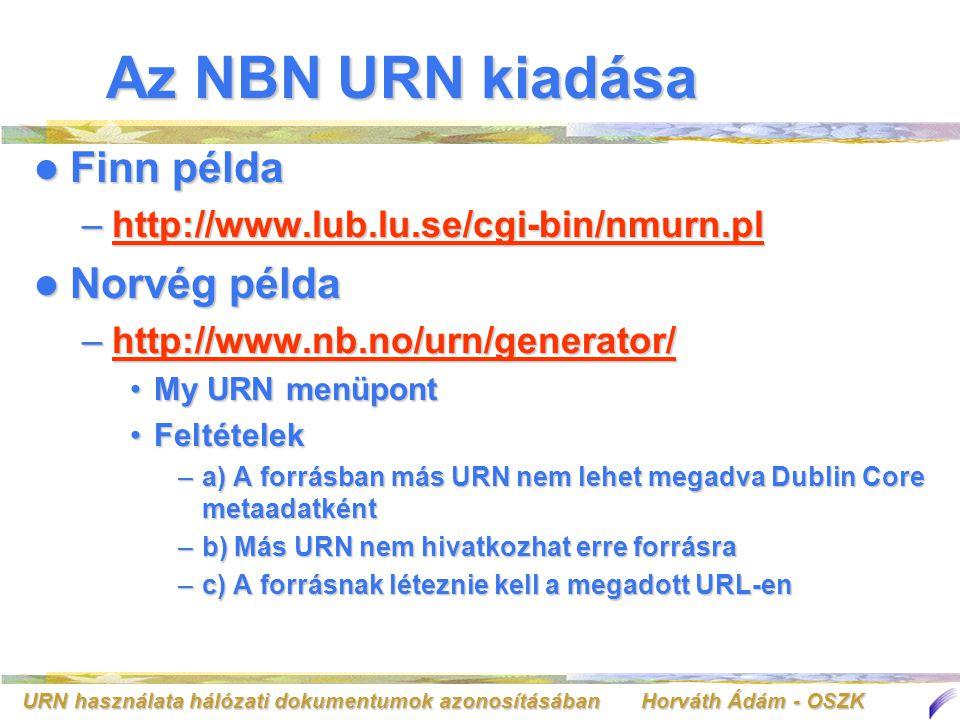 URN használata hálózati dokumentumok azonosításában Horváth Ádám - OSZK Az NBN URN kiadása Finn példa Finn példa –http://www.lub.lu.se/cgi-bin/nmurn.p