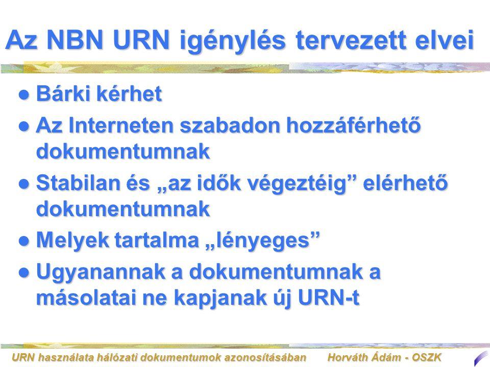 URN használata hálózati dokumentumok azonosításában Horváth Ádám - OSZK Az NBN URN igénylés tervezett elvei Bárki kérhet Bárki kérhet Az Interneten sz