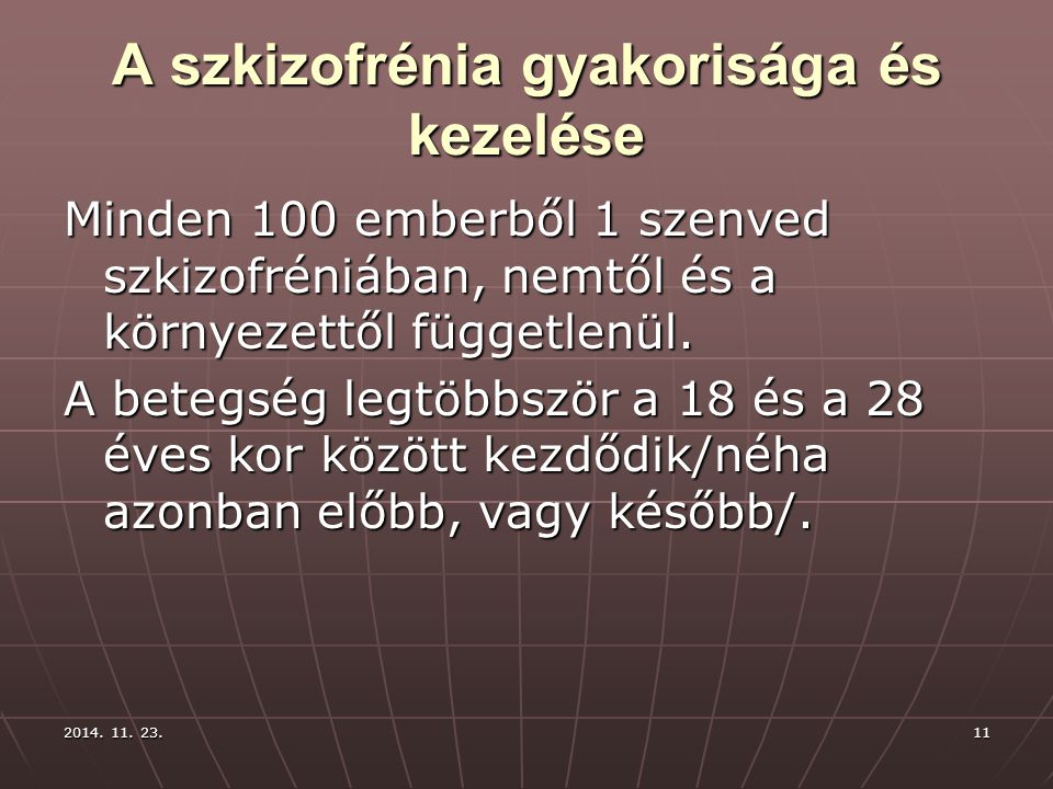 2014. 11. 23.2014. 11. 23.2014. 11. 23.11 A szkizofrénia gyakorisága és kezelése Minden 100 emberből 1 szenved szkizofréniában, nemtől és a környezett
