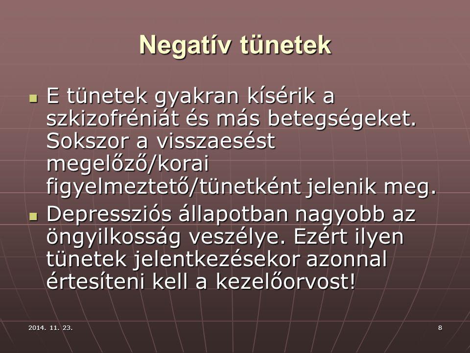 2014. 11. 23.2014. 11. 23.2014. 11. 23.8 Negatív tünetek E tünetek gyakran kísérik a szkizofréniát és más betegségeket. Sokszor a visszaesést megelőző