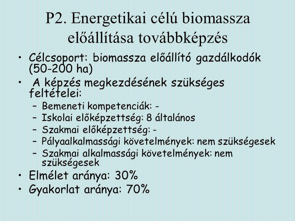 P2. Energetikai célú biomassza előállítása továbbképzés Célcsoport: biomassza előállító gazdálkodók (50-200 ha) A képzés megkezdésének szükséges felté