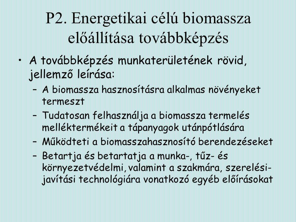 P2. Energetikai célú biomassza előállítása továbbképzés A továbbképzés munkaterületének rövid, jellemző leírása: –A biomassza hasznosításra alkalmas n