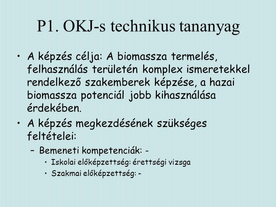 P1. OKJ-s technikus tananyag A képzés célja: A biomassza termelés, felhasználás területén komplex ismeretekkel rendelkező szakemberek képzése, a hazai