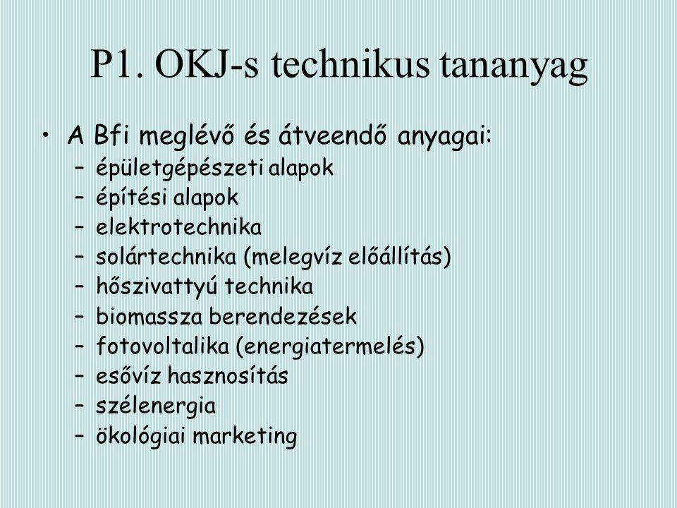 P1. OKJ-s technikus tananyag A Bfi meglévő és átveendő anyagai: –épületgépészeti alapok –építési alapok –elektrotechnika –solártechnika (melegvíz előá