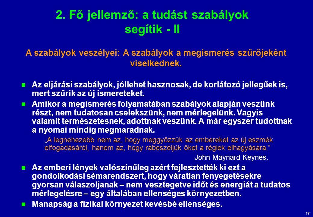 17 2. Fő jellemző: a tudást szabályok segítik - II Az eljárási szabályok, jóllehet hasznosak, de korlátozó jellegűek is, mert szűrik az új ismereteket