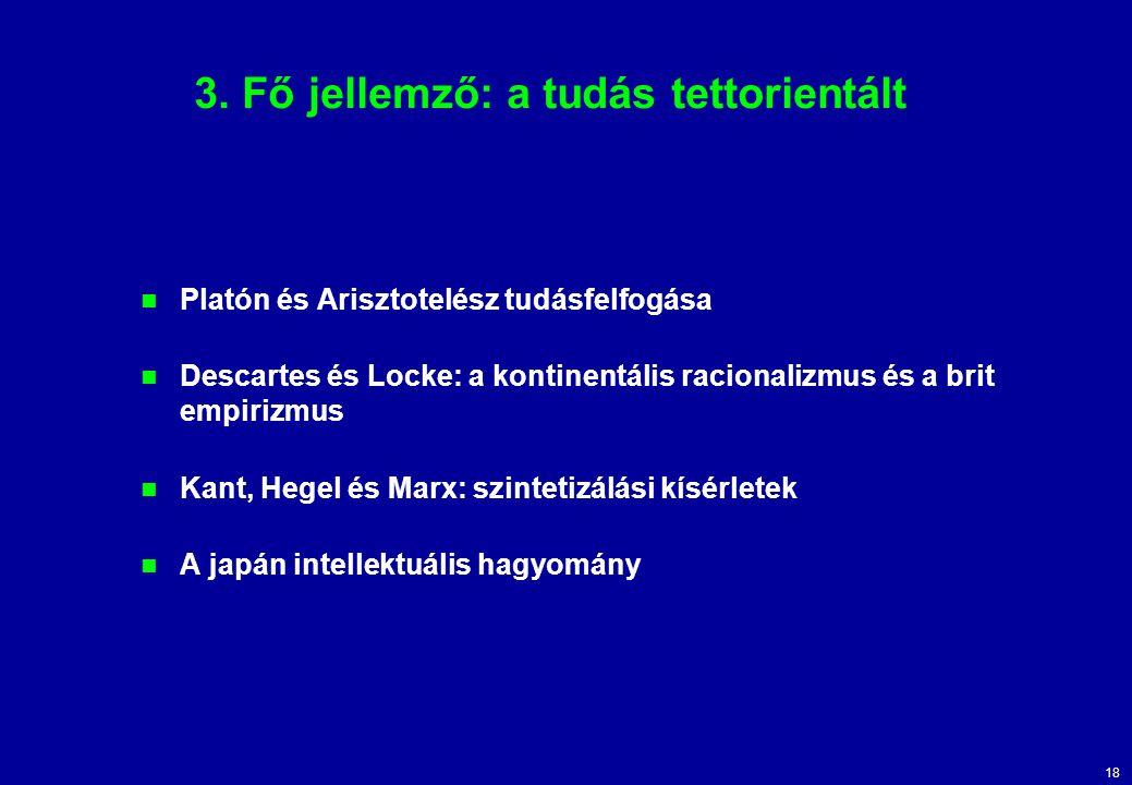 18 3. Fő jellemző: a tudás tettorientált Platón és Arisztotelész tudásfelfogása Descartes és Locke: a kontinentális racionalizmus és a brit empirizmus