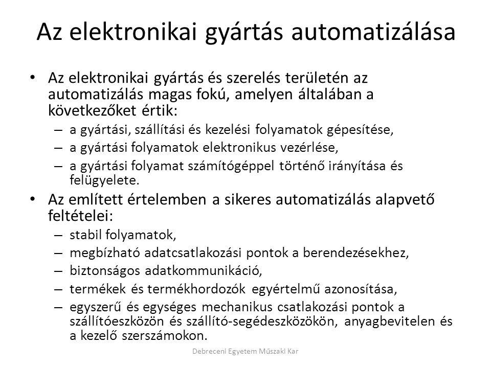Az elektronikai gyártás automatizálása Az elektronikai gyártás és szerelés területén az automatizálás magas fokú, amelyen általában a következőket ért