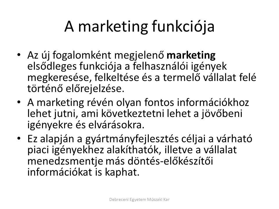 A marketing funkciója Az új fogalomként megjelenő marketing elsődleges funkciója a felhasználói igények megkeresése, felkeltése és a termelő vállalat