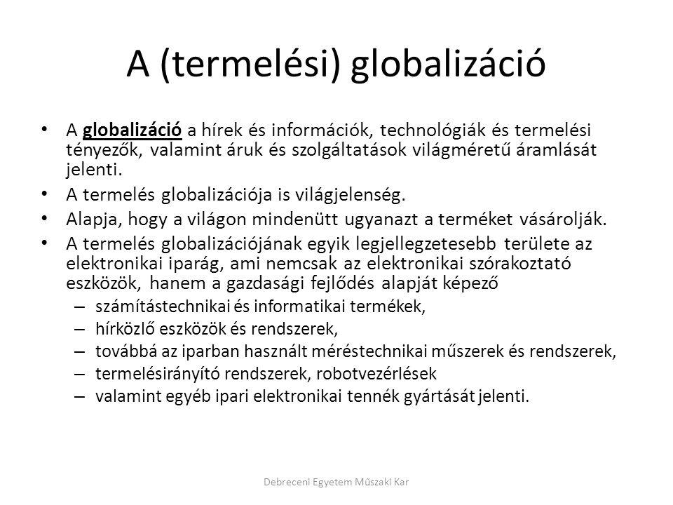 A (termelési) globalizáció A globalizáció a hírek és információk, technológiák és termelési tényezők, valamint áruk és szolgáltatások világméretű áram