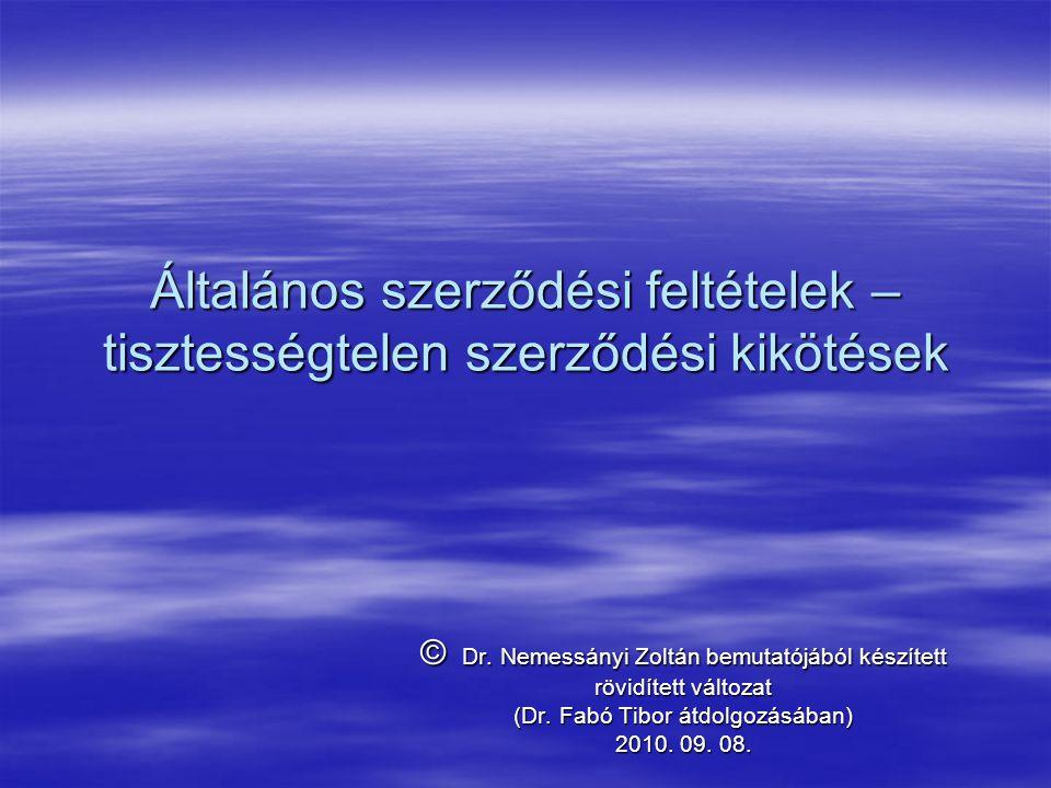 Általános szerződési feltételek – tisztességtelen szerződési kikötések © Dr. Nemessányi Zoltán bemutatójából készített rövidített változat (Dr. Fabó T