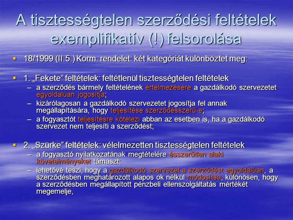 """A tisztességtelen szerződési feltételek exemplifikatív (!) felsorolása  18/1999 (II.5.) Korm. rendelet: két kategóriát különböztet meg:  1. """"Fekete"""""""