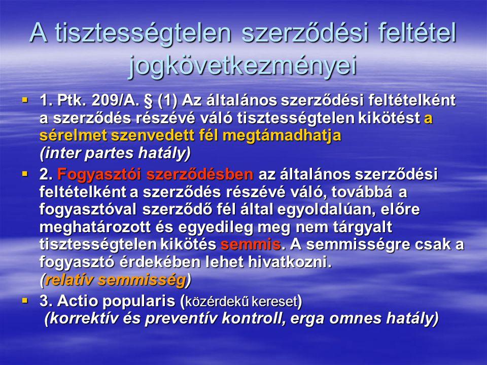 A tisztességtelen szerződési feltétel jogkövetkezményei  1. Ptk. 209/A. § (1) Az általános szerződési feltételként a szerződés részévé váló tisztessé