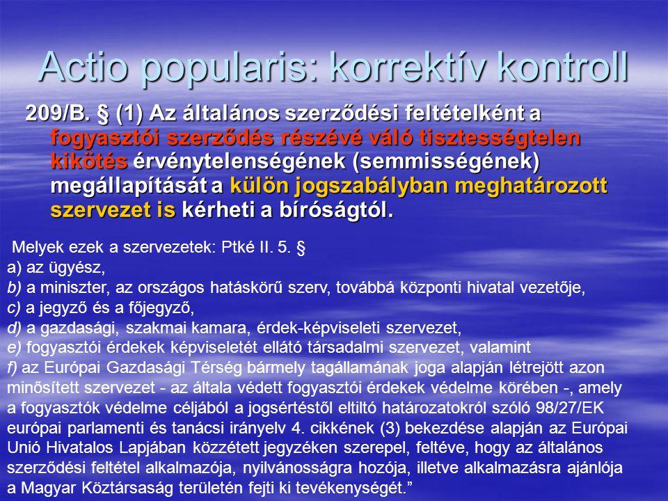 Actio popularis: korrektív kontroll 209/B. § (1) Az általános szerződési feltételként a fogyasztói szerződés részévé váló tisztességtelen kikötés érvé