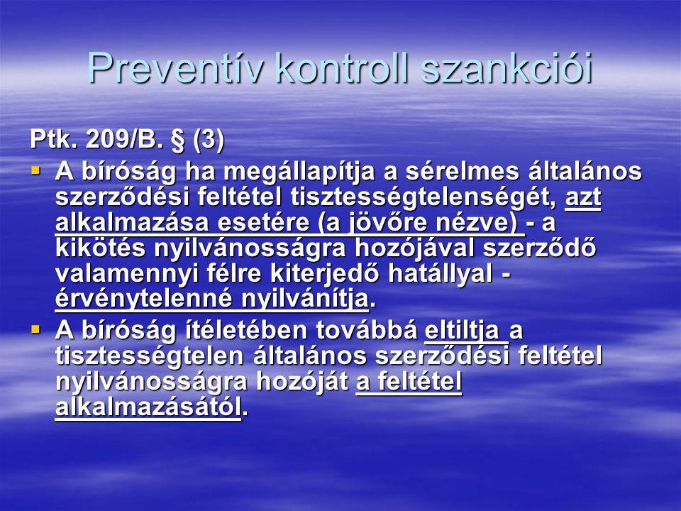 Preventív kontroll szankciói Ptk. 209/B. § (3)  A bíróság ha megállapítja a sérelmes általános szerződési feltétel tisztességtelenségét, azt alkalmaz