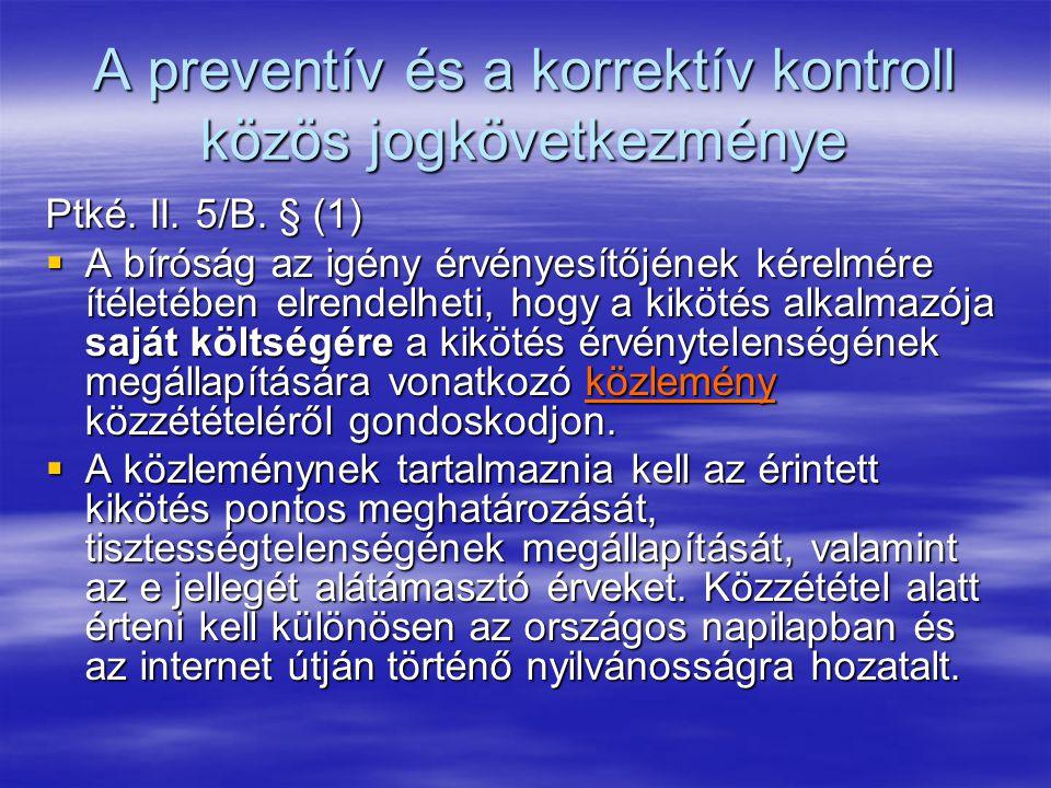 A preventív és a korrektív kontroll közös jogkövetkezménye Ptké. II. 5/B. § (1)  A bíróság az igény érvényesítőjének kérelmére ítéletében elrendelhet