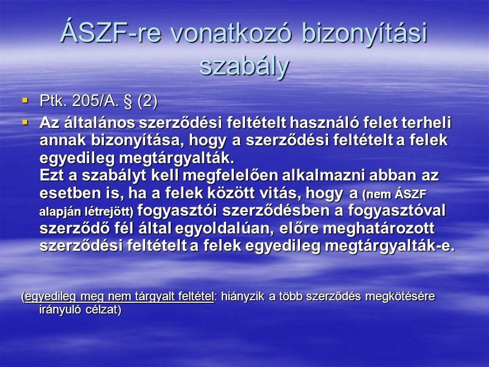 ÁSZF-re vonatkozó bizonyítási szabály  Ptk. 205/A. § (2)  Az általános szerződési feltételt használó felet terheli annak bizonyítása, hogy a szerződ