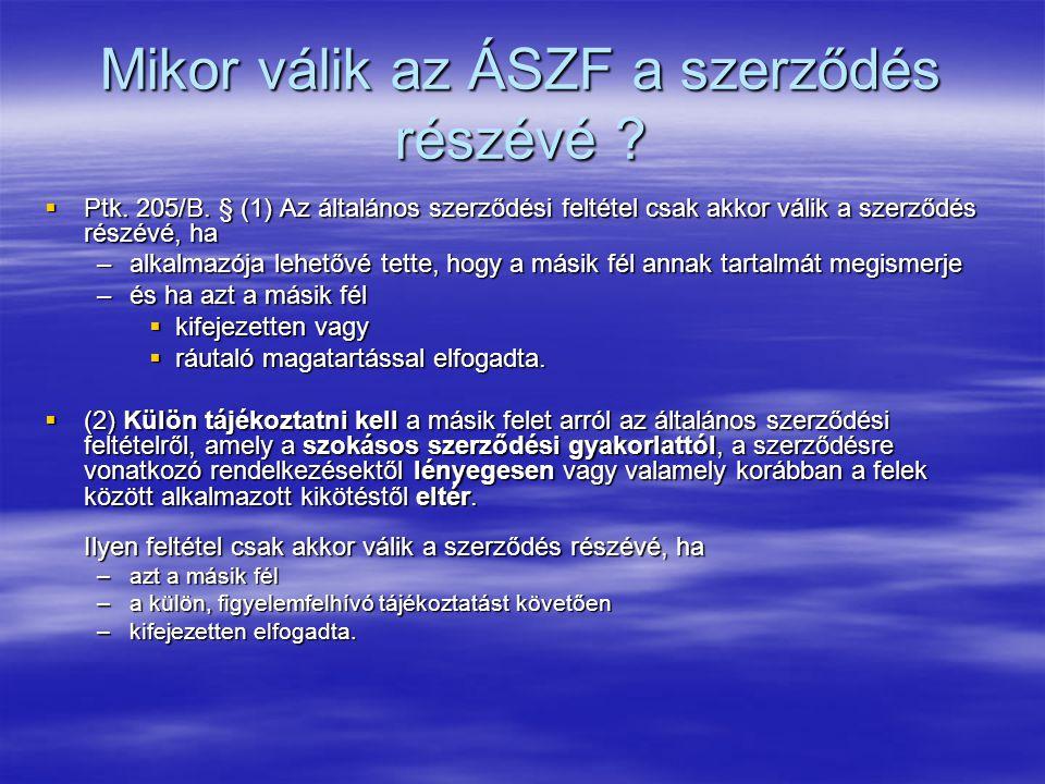 Mikor válik az ÁSZF a szerződés részévé ?  Ptk. 205/B. § (1) Az általános szerződési feltétel csak akkor válik a szerződés részévé, ha –alkalmazója l