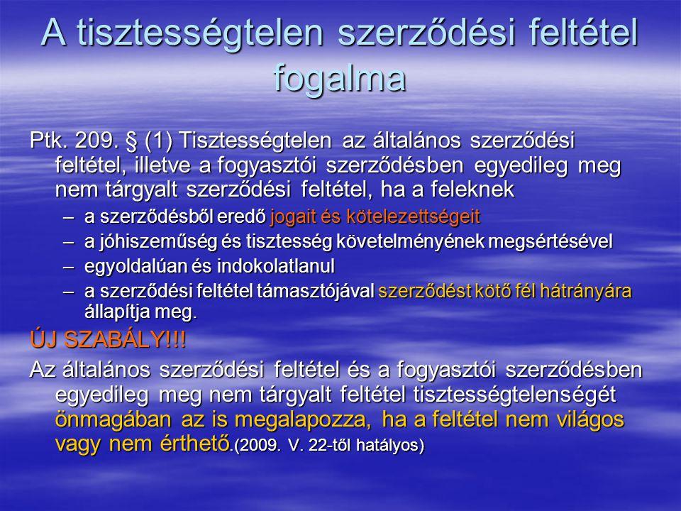 A tisztességtelen szerződési feltétel fogalma Ptk. 209. § (1) Tisztességtelen az általános szerződési feltétel, illetve a fogyasztói szerződésben egye