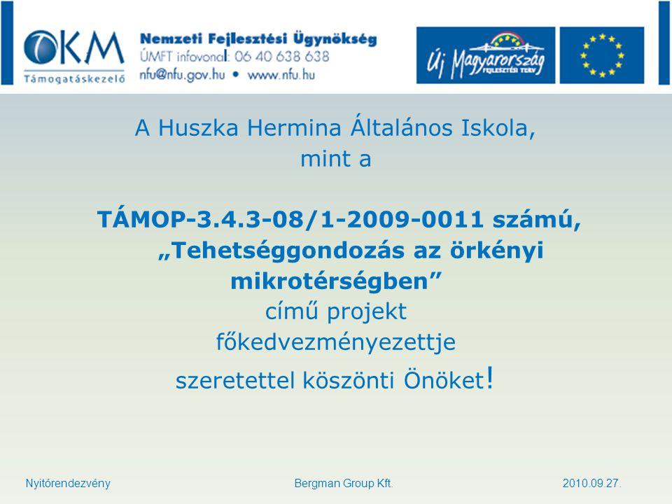 A HUSZKA HERMINA ÁLTALÁNOS ISKOLA SZAKMAI PROGRAMJA A Huszka Hermina Általános Iskolában 8 pedagógus tart tehetséggondozó foglalkozásokat, pedagógusonként 96 órában Nyitórendezvény Bergman Group Kft.