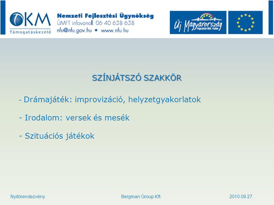 SZÍNJÁTSZÓ SZAKKÖR - Drámajáték: improvizáció, helyzetgyakorlatok - Irodalom: versek és mesék - Szituációs játékok Nyitórendezvény Bergman Group Kft.