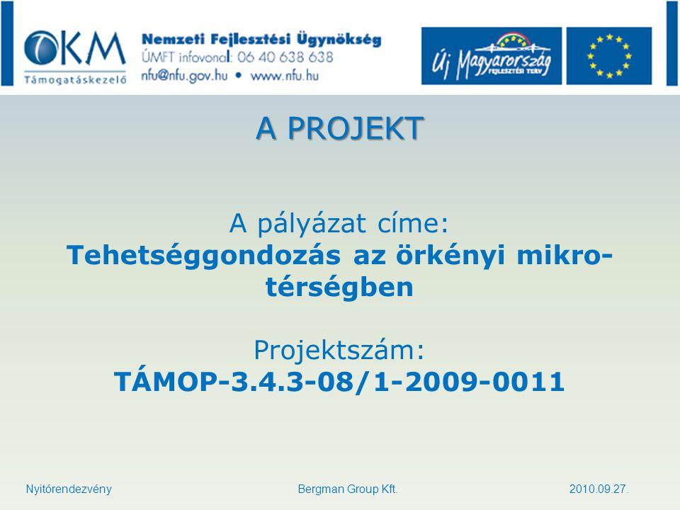 A PROJEKT A pályázat címe: Tehetséggondozás az örkényi mikro- térségben Projektszám: TÁMOP-3.4.3-08/1-2009-0011 Nyitórendezvény Bergman Group Kft. 201