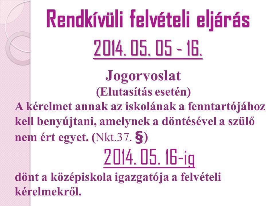 Rendkívüli felvételi eljárás 2014. 05. 05 - 16. Jogorvoslat (Elutasítás esetén) A kérelmet annak az iskolának a fenntartójához kell benyújtani, amelyn