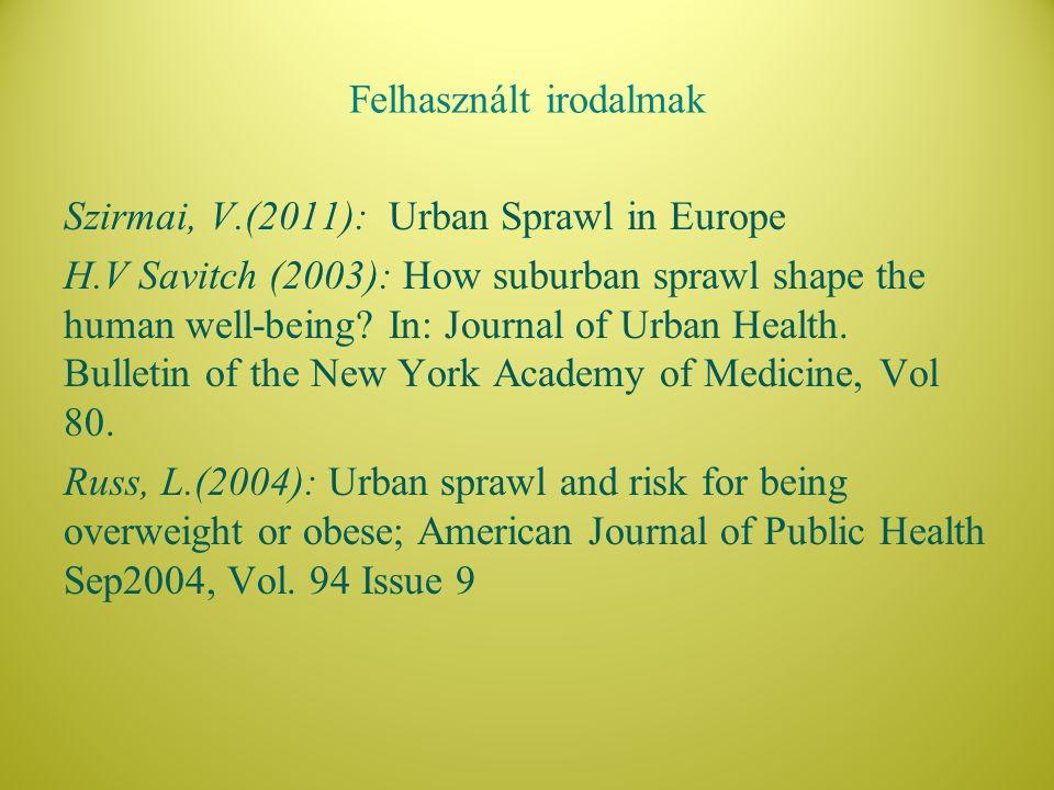 Felhasznált irodalmak Szirmai, V.(2011): Urban Sprawl in Europe H.V Savitch (2003): How suburban sprawl shape the human well-being? In: Journal of Urb