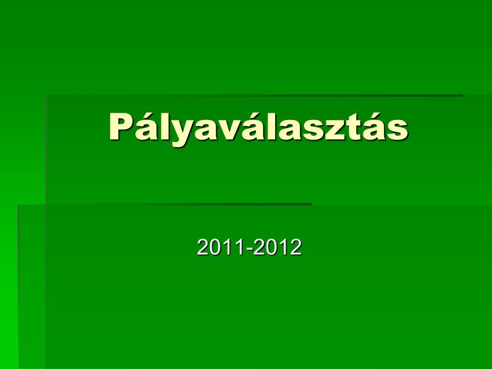 Pályaválasztás Pályaválasztás 2011-2012 2011-2012