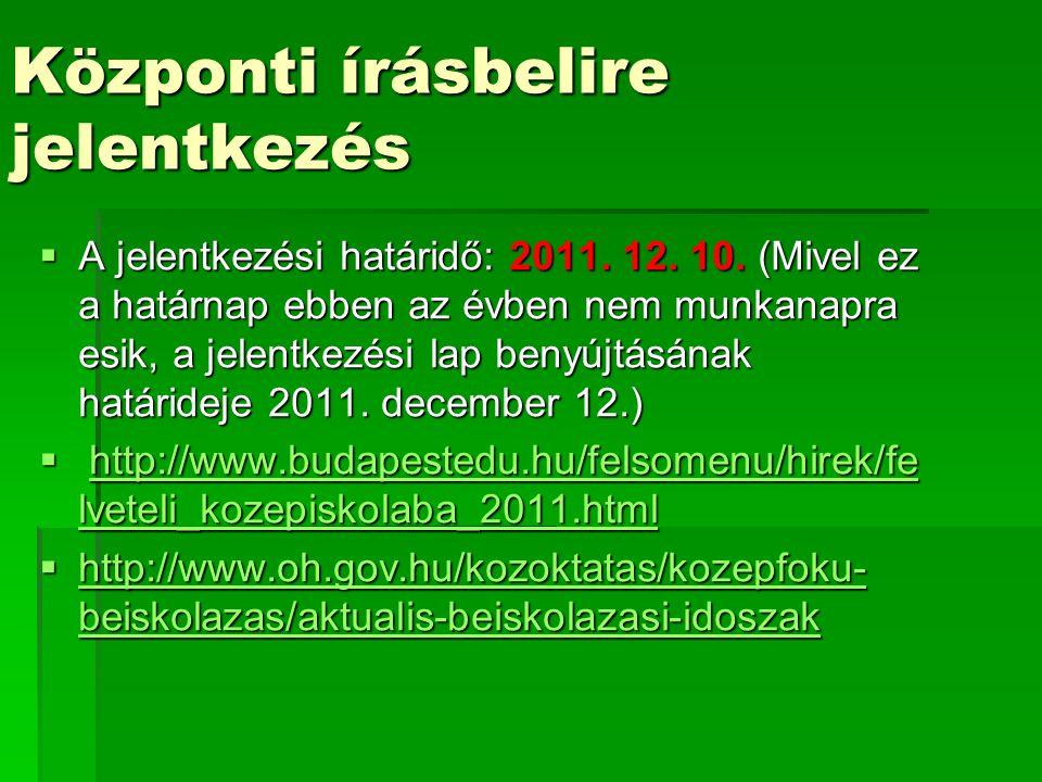 Központi írásbelire jelentkezés  A jelentkezési határidő: 2011.