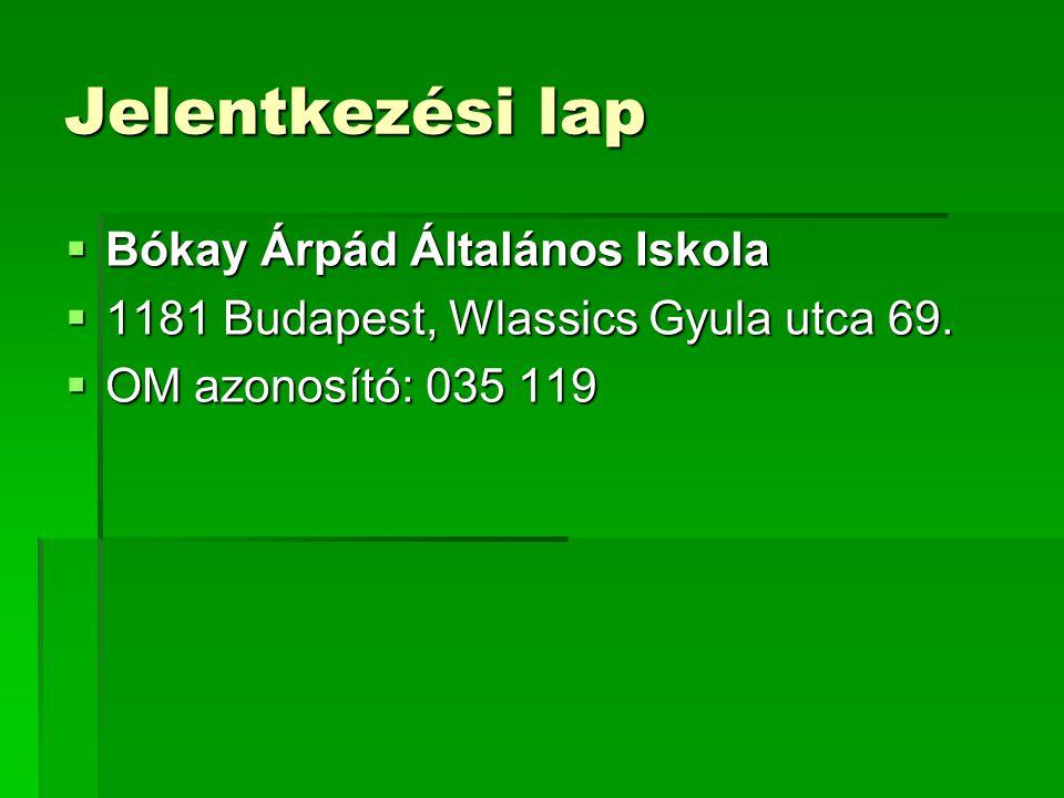 Jelentkezési lap  Bókay Árpád Általános Iskola  1181 Budapest, Wlassics Gyula utca 69.