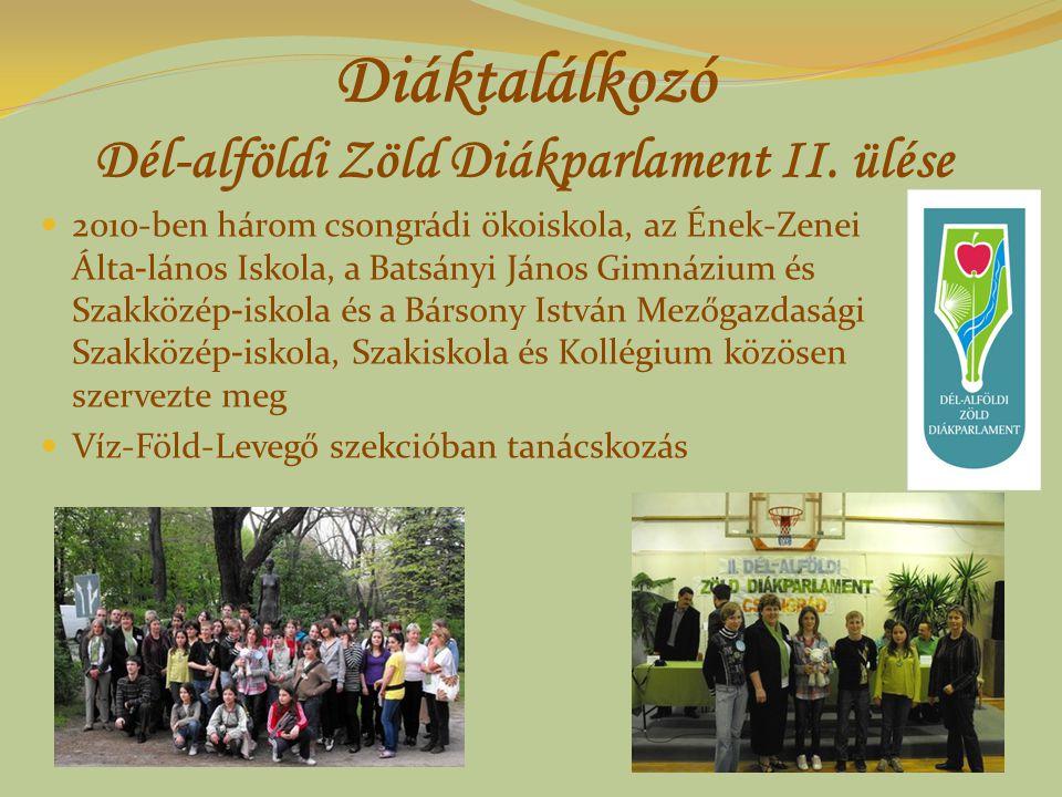 Diáktalálkozó Dél-alföldi Zöld Diákparlament II. ülése 2010-ben három csongrádi ökoiskola, az Ének-Zenei Álta - lános Iskola, a Batsányi János Gimnázi