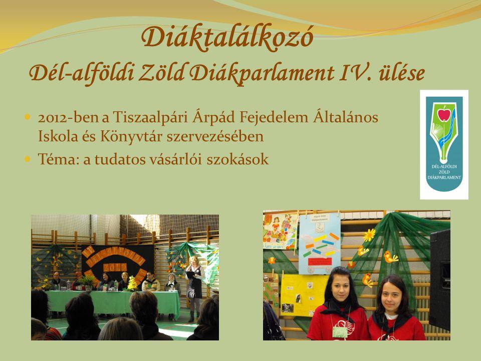 Diáktalálkozó Dél-alföldi Zöld Diákparlament IV. ülése 2012-ben a Tiszaalpári Árpád Fejedelem Általános Iskola és Könyvtár szervezésében Téma: a tudat