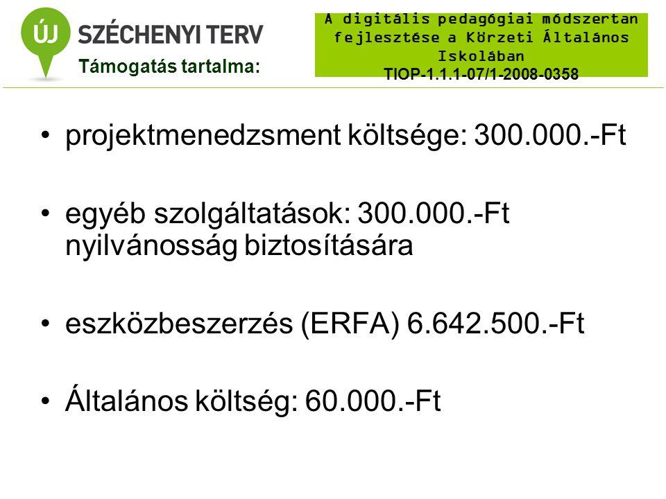 A digitális pedagógiai módszertan fejlesztése a Körzeti Általános Iskolában TIOP-1.1.1-07/1-2008-0358 projektmenedzsment költsége: 300.000.-Ft egyéb szolgáltatások: 300.000.-Ft nyilvánosság biztosítására eszközbeszerzés (ERFA) 6.642.500.-Ft Általános költség: 60.000.-Ft Támogatás tartalma: