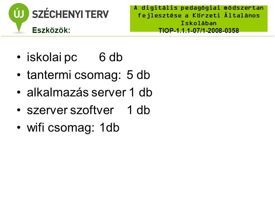 A digitális pedagógiai módszertan fejlesztése a Körzeti Általános Iskolában TIOP-1.1.1-07/1-2008-0358 iskolai pc6 db tantermi csomag:5 db alkalmazás server 1 db szerver szoftver1 db wifi csomag:1db Eszközök: