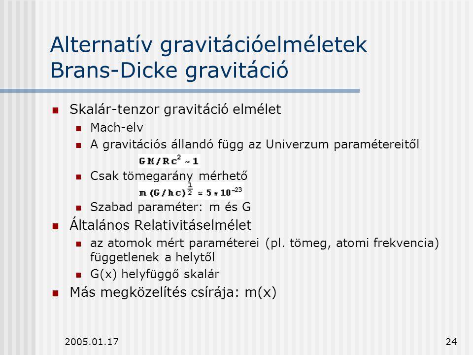 2005.01.1724 Alternatív gravitációelméletek Brans-Dicke gravitáció Skalár-tenzor gravitáció elmélet Mach-elv A gravitációs állandó függ az Univerzum p