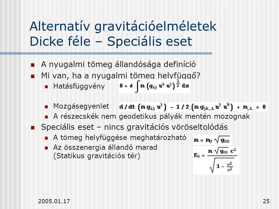 2005.01.1725 Alternatív gravitációelméletek Dicke féle – Speciális eset A nyugalmi tömeg állandósága definíció Mi van, ha a nyugalmi tömeg helyfüggő?