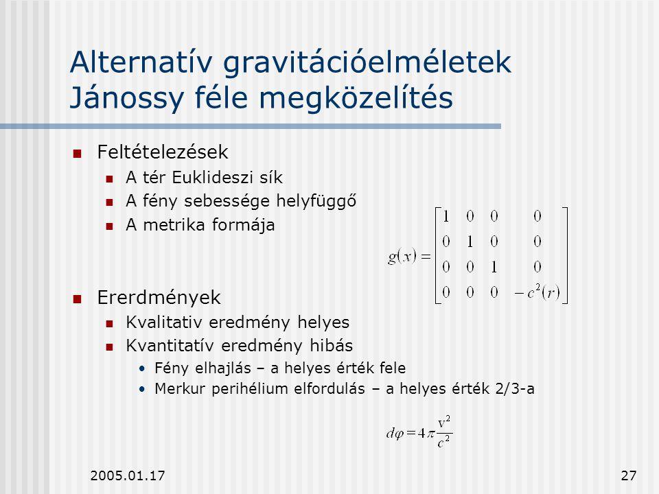 2005.01.1727 Alternatív gravitációelméletek Jánossy féle megközelítés Feltételezések A tér Euklideszi sík A fény sebessége helyfüggő A metrika formája