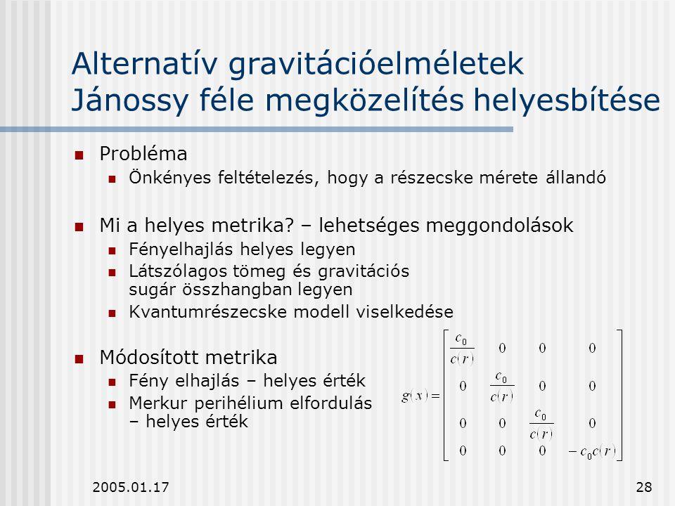 2005.01.1728 Alternatív gravitációelméletek Jánossy féle megközelítés helyesbítése Probléma Önkényes feltételezés, hogy a részecske mérete állandó Mi