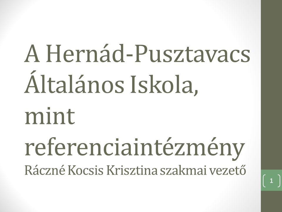A Hernád-Pusztavacs Általános Iskola, mint referenciaintézmény Ráczné Kocsis Krisztina szakmai vezető 1