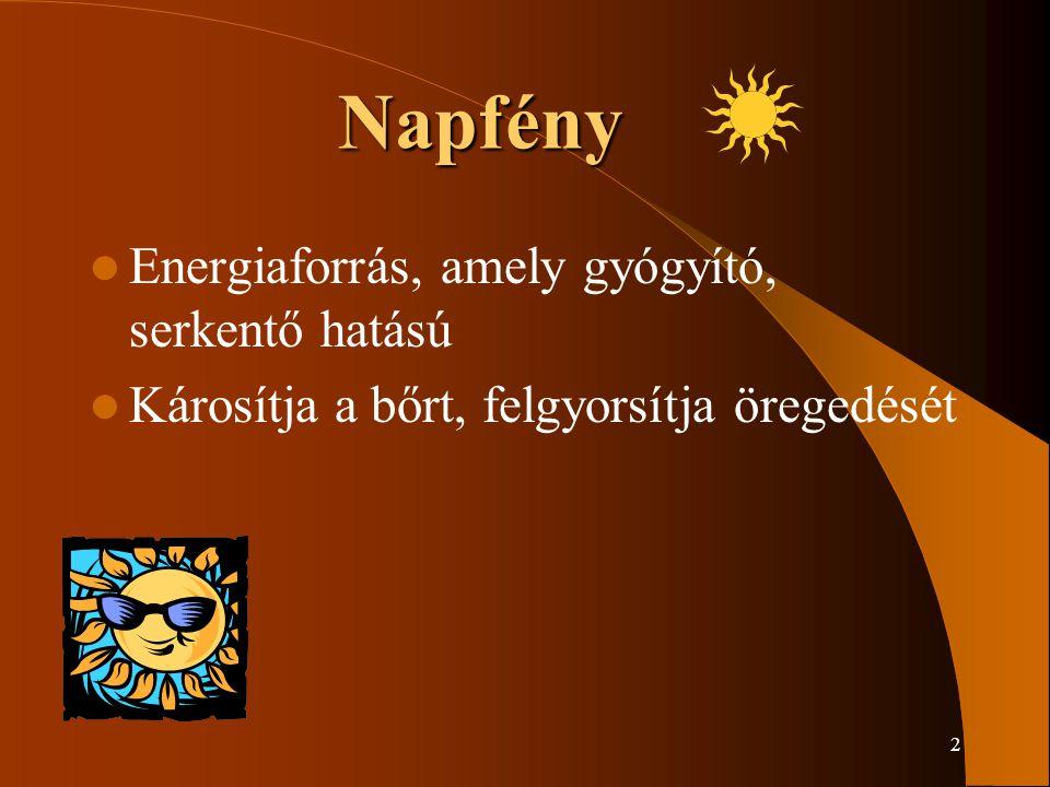 2 Napfény Energiaforrás, amely gyógyító, serkentő hatású Károsítja a bőrt, felgyorsítja öregedését